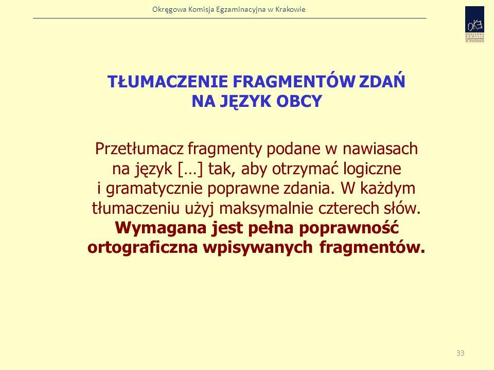 TŁUMACZENIE FRAGMENTÓW ZDAŃ NA JĘZYK OBCY Przetłumacz fragmenty podane w nawiasach na język […] tak, aby otrzymać logiczne i gramatycznie poprawne zdania.